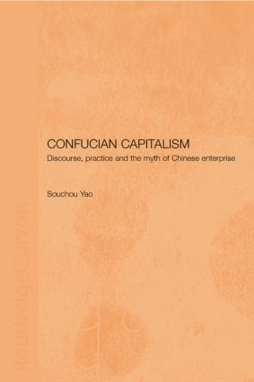 Confucian Capitalism: Discourse, Practice and the Myth of Chinese Enterprise, 1st Edition (Paperback) book cover