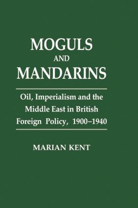 Moguls and Mandarins: Oil, Imperialism and the Middle East in British Foreign Policy 1900-1940, 1st Edition (Paperback) book cover