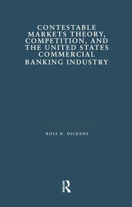 Contestable Markets Theory, Competition, and the United States Commercial Banking Industry: 1st Edition (Paperback) book cover