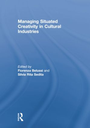 Managing situated creativity in cultural industries: 1st Edition (Paperback) book cover