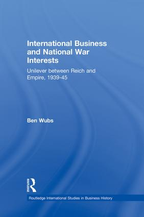 International Business and National War Interests: Unilever between Reich and empire, 1939-45, 1st Edition (Paperback) book cover