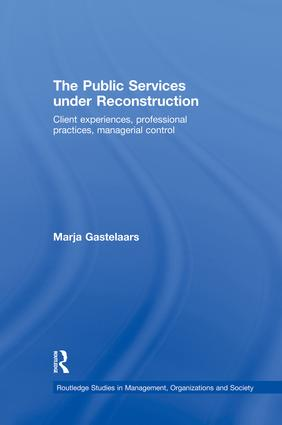 The Public Services under Reconstruction: Client experiences, professional practices, managerial control, 1st Edition (Paperback) book cover