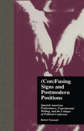(Con)Fusing Signs and Postmodern Positions: Spanish American Performance, Experimental Writing, and the Critique of Political Confusion (Hardback) book cover