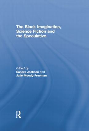 The Black Imagination, Science Fiction and the Speculative: 1st Edition (Paperback) book cover