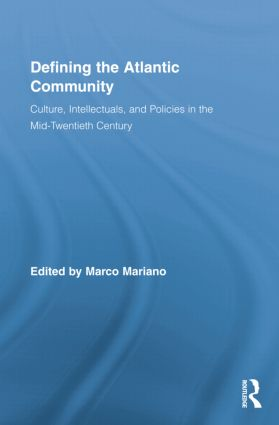 Defining the Atlantic Community: Culture, Intellectuals, and Policies in the Mid-Twentieth Century book cover