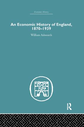 An Economic History of England 1870-1939: 1st Edition (Paperback) book cover