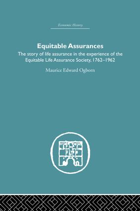 Equitable Assurances: The Story of Life Assurance in the Experience of The Equitable LIfe Assurance Society 1762-1962, 1st Edition (Paperback) book cover