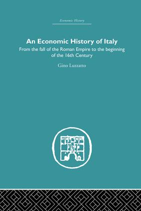 An Economic History of Italy: From the Fall of the Empire to the Beginning of the 16th Century, 1st Edition (Paperback) book cover