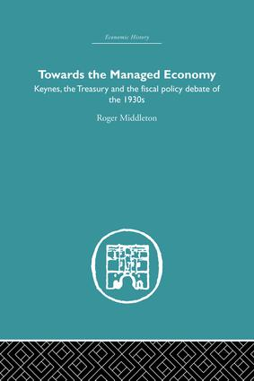 Towards the Managed Economy: Keynes, the Treasury and the fiscal policy debate of the 1930s, 1st Edition (Paperback) book cover