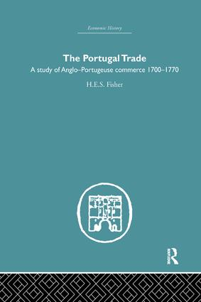 The Portugal Trade: A study of Anglo-Portugeuse Commerce 1700-1770, 1st Edition (Paperback) book cover
