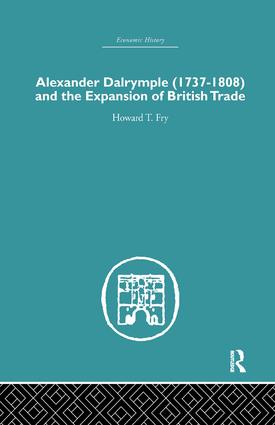 Alexander Dalrymple and the Expansion of British Trade: 1st Edition (Paperback) book cover