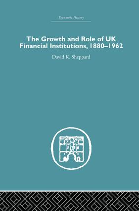 The Growth and Role of UK Financial Institutions, 1880-1966: 1st Edition (e-Book) book cover
