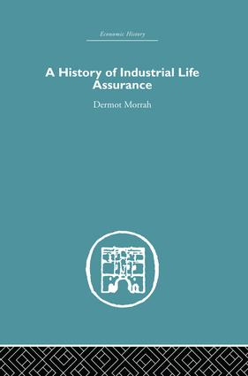A History of Industrial Life Assurance: 1st Edition (Paperback) book cover