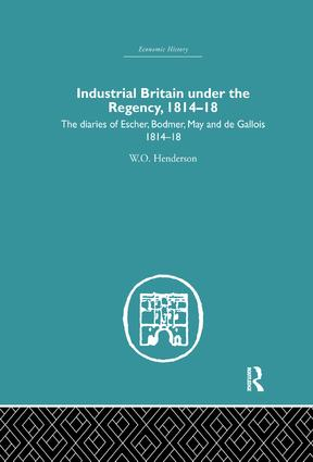 Industrial Britain Under the Regency: The Diaries of Escher, Bodmer, May and de Gallois 1814-18, 1st Edition (Paperback) book cover