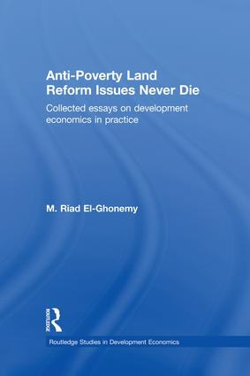 Anti-Poverty Land Reform Issues Never Die: Collected essays on development economics in practice, 1st Edition (Paperback) book cover