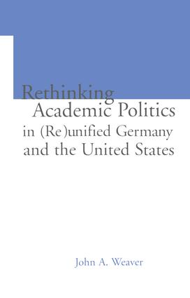 Re-thinking Academic Politics in (Re)unified Germany and the United States: Comparative Academic Politics & the Case of East German Historians (Hardback) book cover