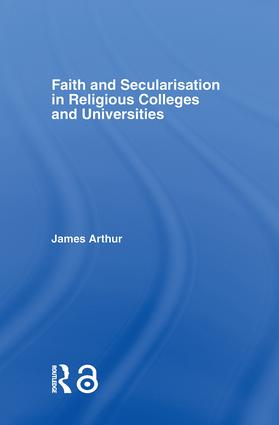 Faith and Secularisation in Religious Colleges and Universities: 1st Edition (Paperback) book cover
