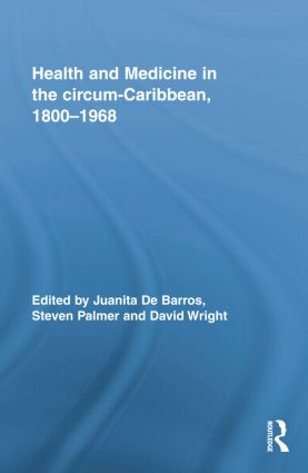 Health and Medicine in the circum-Caribbean, 1800–1968: 1st Edition (Paperback) book cover
