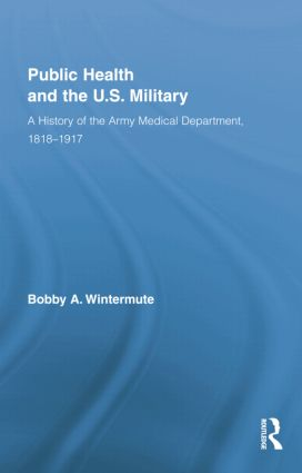 Public Health and the US Military: A History of the Army Medical Department, 1818-1917 book cover