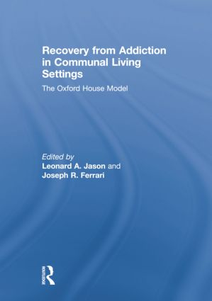 Recovery from Addiction in Communal Living Settings: The Oxford House Model book cover