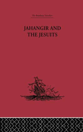Jahangir and the Jesuits: With an Account of the Benedict Goes and the Mission to Pegu, 1st Edition (Paperback) book cover