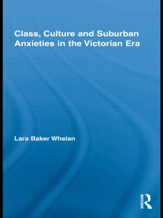Class, Culture and Suburban Anxieties in the Victorian Era (e-Book) book cover