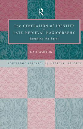 The Generation of Identity in Late Medieval Hagiography: Speaking the Saint book cover