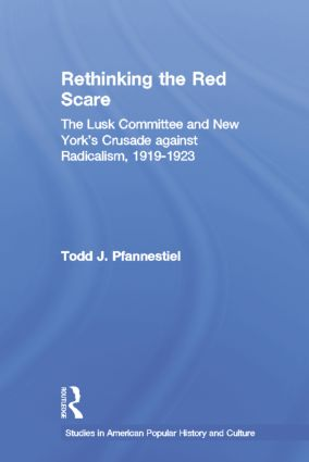 Rethinking the Red Scare: The Lusk Committee and New York's Crusade Against Radicalism, 1919-1923, 1st Edition (Paperback) book cover