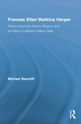 Frances Ellen Watkins Harper: African American Reform Rhetoric and the Rise of a Modern Nation State, 1st Edition (Paperback) book cover