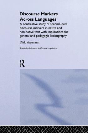 Discourse Markers Across Languages: A Contrastive Study of Second-Level Discourse Markers in Native and Non-Native Text with Implications for General and Pedagogic Lexicography, 1st Edition (Paperback) book cover
