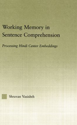 Working Memory in Sentence Comprehension: Processing Hindi Center Embeddings, 1st Edition (Paperback) book cover