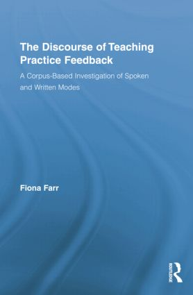 The Discourse of Teaching Practice Feedback: A Corpus-Based Investigation of Spoken and Written Modes book cover