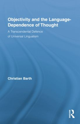 Objectivity and the Language-Dependence of Thought: A Transcendental Defence of Universal Lingualism (e-Book) book cover