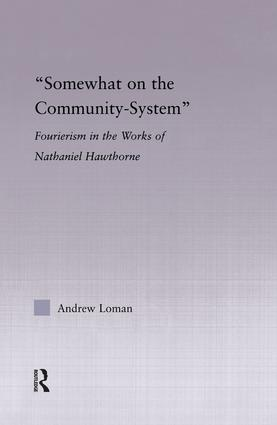 Somewhat on the Community System: Representations of Fourierism in the Works of Nathaniel Hawthorne, 1st Edition (Paperback) book cover