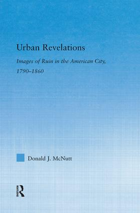Urban Revelations: Cities, Homes, and Other Ruins in American Literature, 1790-1860, 1st Edition (Paperback) book cover