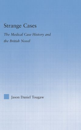 Strange Cases: The Medical Case History and the British Novel, 1st Edition (Paperback) book cover