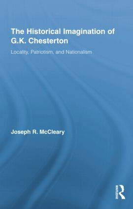 The Historical Imagination of G.K. Chesterton: Locality, Patriotism, and Nationalism, 1st Edition (Paperback) book cover