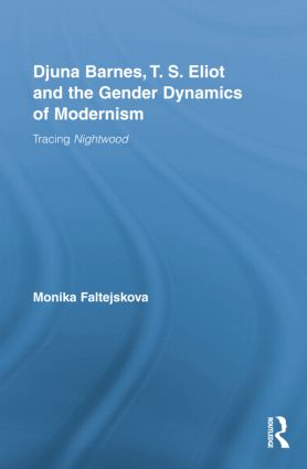 Djuna Barnes, T. S. Eliot and the Gender Dynamics of Modernism: Tracing Nightwood, 1st Edition (Paperback) book cover