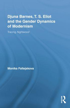 Djuna Barnes, T. S. Eliot and the Gender Dynamics of Modernism