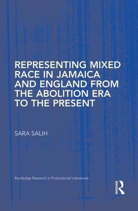 Representing Mixed Race in Jamaica and England from the Abolition Era to the Present: 1st Edition (Paperback) book cover