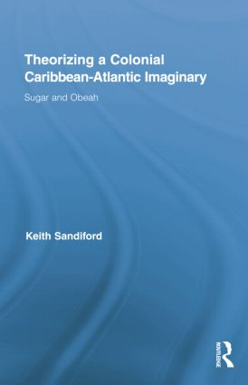 Theorizing a Colonial Caribbean-Atlantic Imaginary: Sugar and Obeah (e-Book) book cover