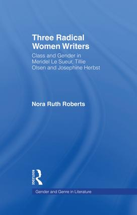 Three Radical Women Writers: Class and Gender in Meridel Le Sueur, Tillie Olsen, and Josephine Herbst, 1st Edition (Paperback) book cover