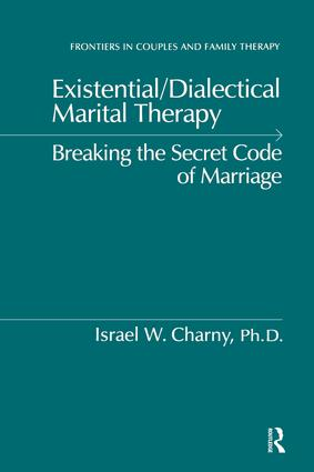 Existential/Dialectical Marital Therapy: Breaking The Secret Code Of Marriage, 1st Edition (Paperback) book cover