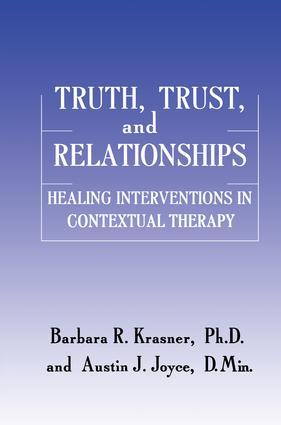Truth, Trust And Relationships: Healing Interventions In Contextual Therapy, 1st Edition (Paperback) book cover