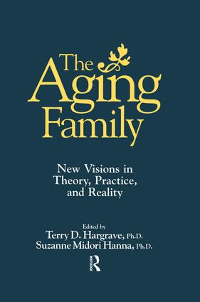 The Aging Family: New Visions In Theory, Practice, And Reality, 1st Edition (Paperback) book cover