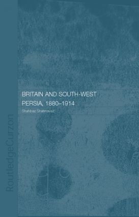 Britain and South-West Persia 1880-1914: A Study in Imperialism and Economic Dependence, 1st Edition (Paperback) book cover