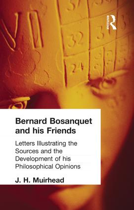 Bernard Bosanquet and his Friends: Letters Illustrating the Sources and the Development of his Philosophical Opinions, 1st Edition (Paperback) book cover