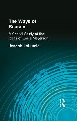The Ways of Reason: A Critical Study of the Ideas of Emile Meyerson, 1st Edition (Paperback) book cover