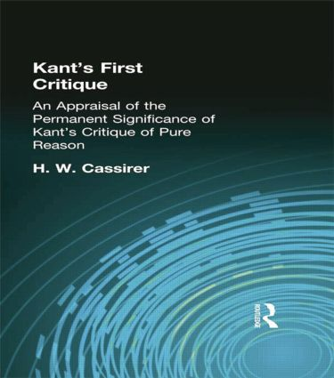 Kant's First Critique: An Appraisal of the Permanent Significance of Kant's Critique of Pure Reason, 1st Edition (Paperback) book cover