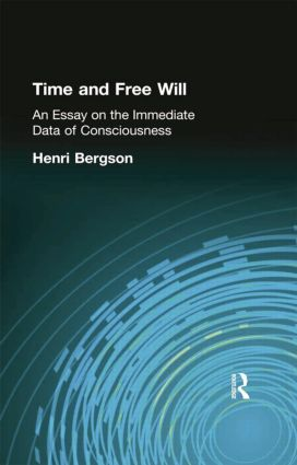 Time and Free Will: An Essay on the Immediate Data of Consciousness, 1st Edition (Paperback) book cover